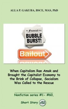 When Capitalism Ran Amok and Brought the Capitalist Economy to the Brink of Collapse, Socialism Was Called to the Rescue, Alla P. Gakuba