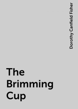 The Brimming Cup, Dorothy Canfield Fisher