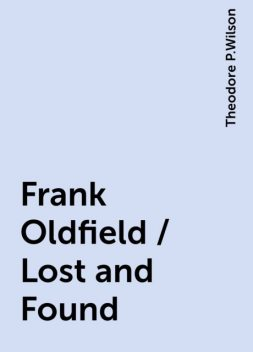 Frank Oldfield / Lost and Found, Theodore P.Wilson