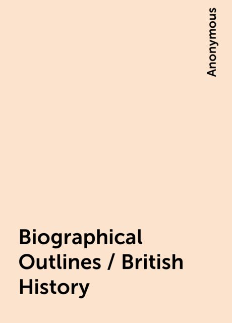 Biographical Outlines / British History,