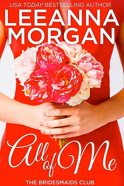 All Of Me: The Bridesmaids Club, Book 1, Leeanna Morgan
