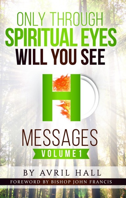 Only Through Spiritual Eyes Will You See Messages Volume 1, Avril Hall