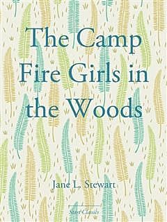 Camp Fire Girls in the Woods, Jane L.Stewart