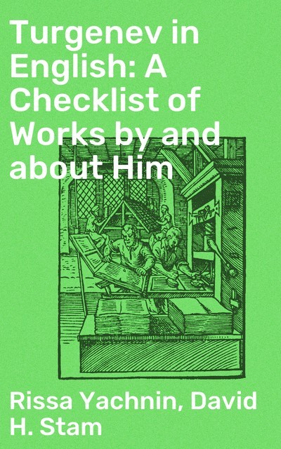 Turgenev in English: A Checklist of Works by and about Him, Rissa Yachnin, David H. Stam