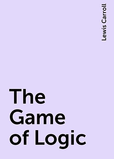 The Game of Logic, Lewis Carroll