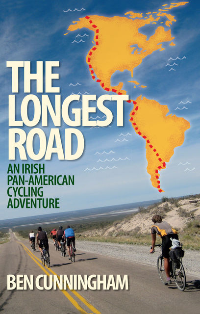 The Longest Road: An Irish Pan-American Cycling Adventure, Ben Cunningham