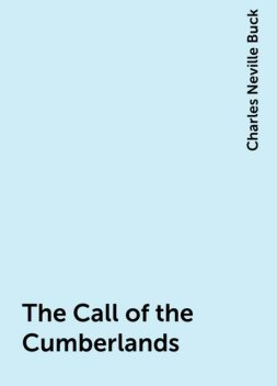 The Call of the Cumberlands, Charles Neville Buck