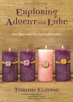 Exploring Advent with Luke, Timothy Clayton