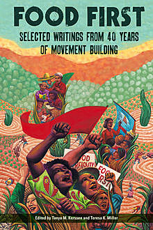 Food First: Selected Writings from 40 Years of Movement Building, Edited by Tanya M. Kerssen, Teresa K. Miller