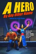 A Hero by Any Other Name, Michael A.Stackpole, Aaron Allston