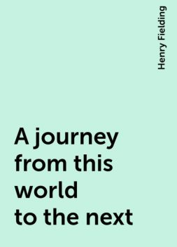 A journey from this world to the next, Henry Fielding