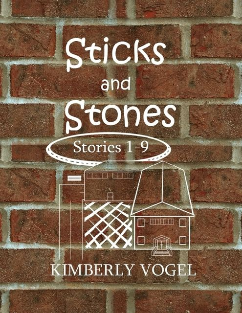 Sticks and Stones: Stories 1–9, Kimberly Vogel