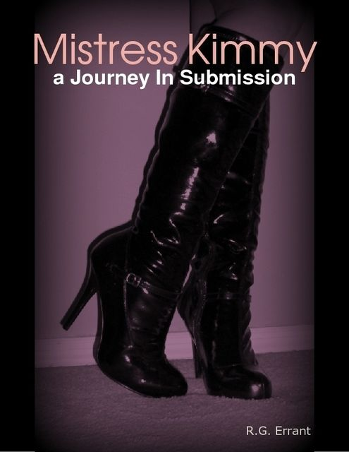 Mistress Kimmy, a Journey In Submission, R.G.Errant