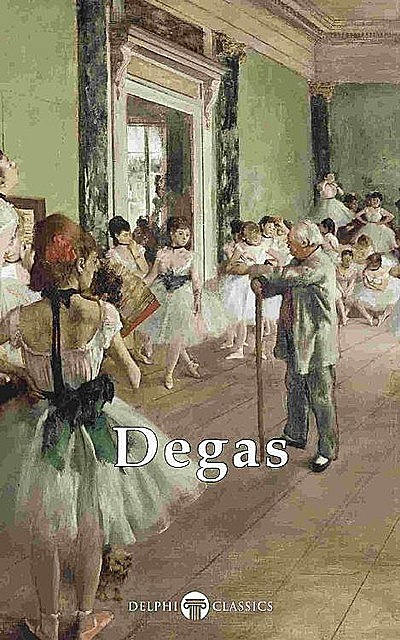 Delphi Complete Works of Edgar Degas (Illustrated), Peter Russell, Edgar Degas