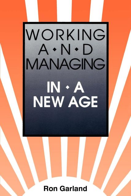 Working and Managing in a New Age, Ron Garland