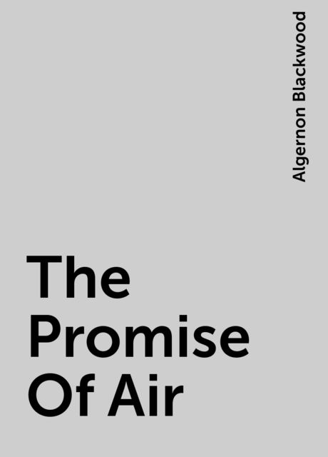 The Promise Of Air, Algernon Blackwood