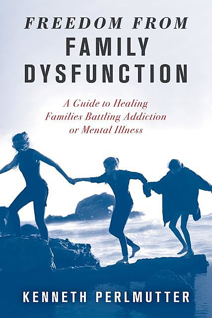 Freedom from Family Dysfunction, Kenneth Perlmutter