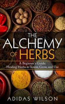 The Alchemy of Herbs--A Beginner's Guide, Adidas Wilson