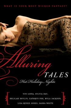Alluring Tales: Hot Holiday Nights, Sylvia Day, Lisa Renee Jones, Delilah Devlin, Cathryn Fox, Myla Jackson, Sasha White, Vivi Anna