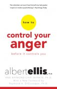 How To Control Your Anger Before It Controls You, Albert Ellis, Raymond Chip Tafrate