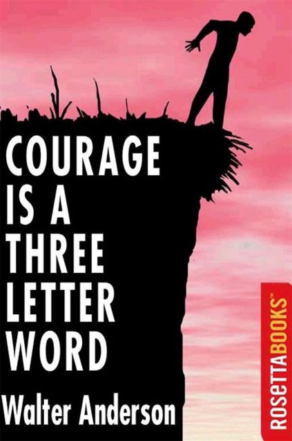 Courage is A Three Letter Word, Walter Anderson
