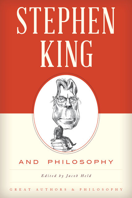 Stephen King and Philosophy, Edited by Jacob M. Held
