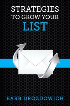 Strategies to Grow Your List, Barb Drozdowich