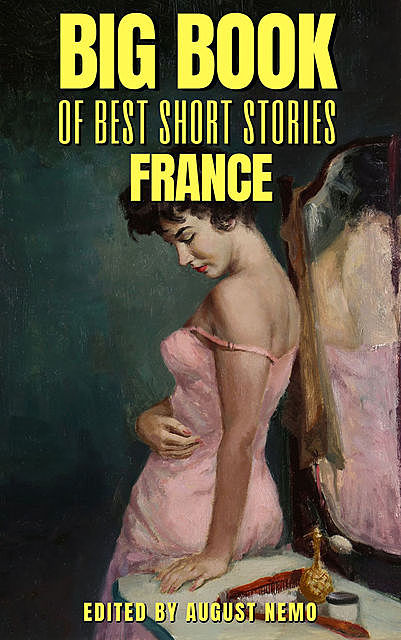 Big Book of Best Short Stories – Specials – France, Guy de Maupassant, Émile Zola, Honoré de Balzac, Théophile Gautier, Pierre Louÿs, August Nemo