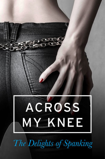Across my Knee: The Delights of Spanking, Various