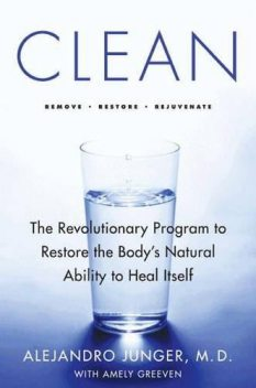 Clean: The Revolutionary Program to Restore the Body's Natural Ability to Heal Itself, Alejandro Junger