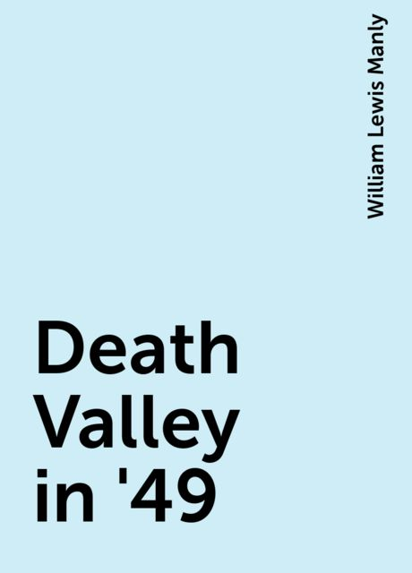 Death Valley in '49, William Lewis Manly