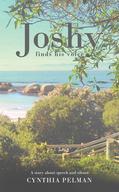 Joshy Finds His Voice – A Story About Speech and Silence, Cynthia Pelman