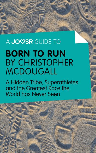 A Joosr Guide to Born to Run by Christopher McDougall, Joosr