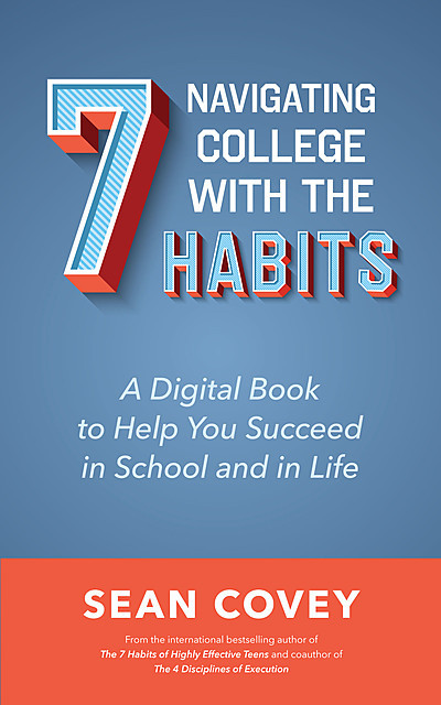 Navigating College With the 7 Habits, Sean Covey