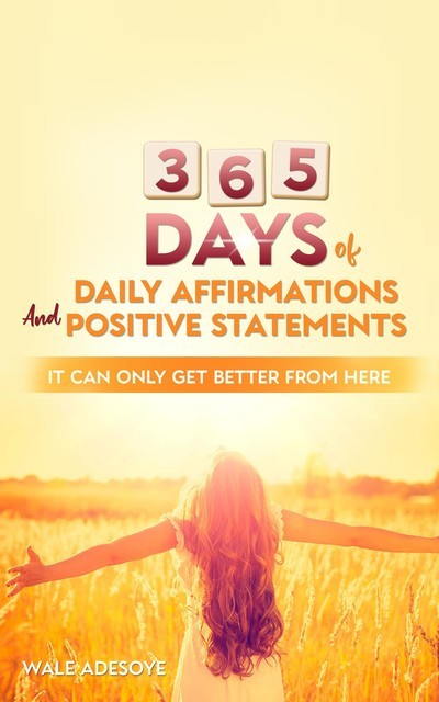 365 Days of Daily Affirmations and Positive Statements, Wale Adesoye