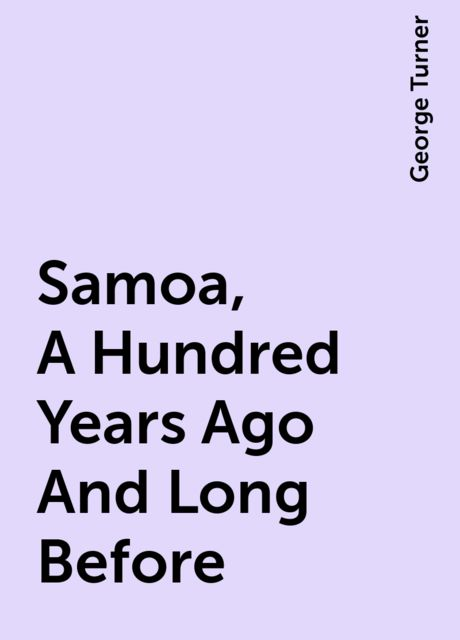 Samoa, A Hundred Years Ago And Long Before, George Turner