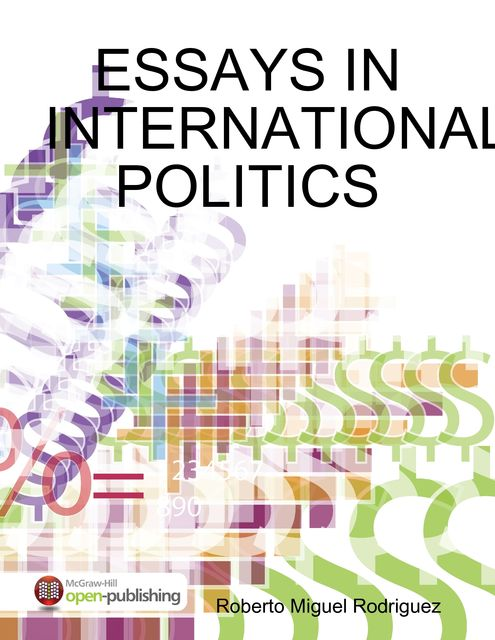Essays In International Politics, Roberto Miguel Rodriguez