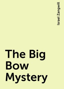 The Big Bow Mystery, Israel Zangwill