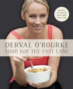 Food for the Fast Lane – Recipes to Power Your Body and Mind, Derval O'Rourke