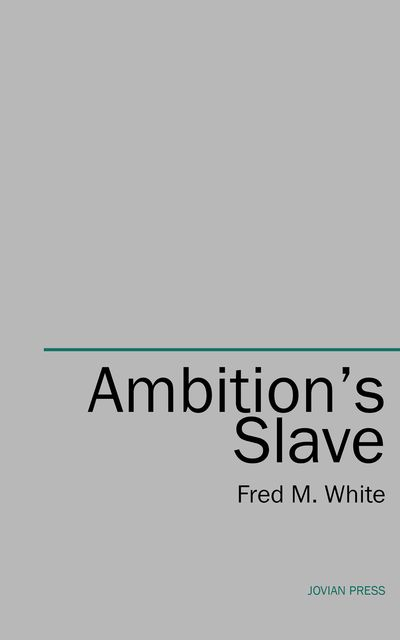 Ambition's Slave, Fred M.White