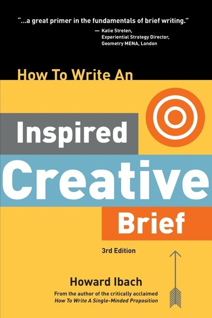 How To Write An Inspired Creative Brief, 3rd Edition, Howard Ibach