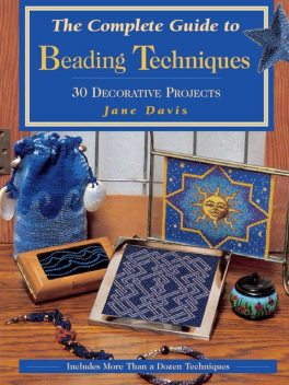 The Complete Guide to Beading Techniques, Jane Davis