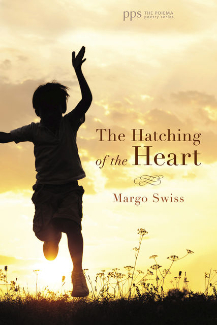 The Hatching of the Heart, Margo Swiss