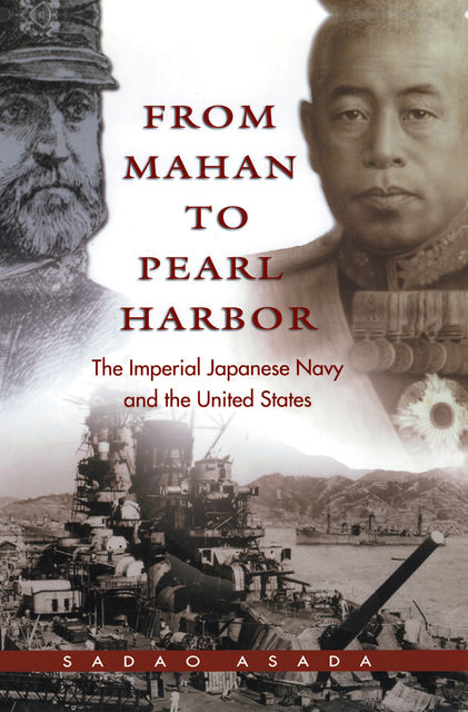 From Mahan to Pearl Harbor, Sadao Asada
