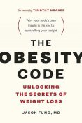 The Obesity Code: Unlocking the Secrets of Weight Loss, Jason Fung