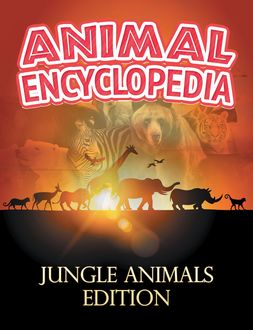 ANIMAL ENCYCLOPEDIA: Jungle Animals Edition, Baby Professor
