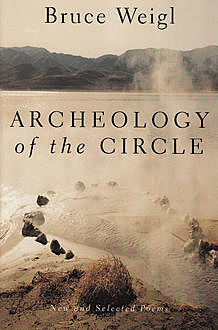 Archeology of the Circle, Bruce Weigl