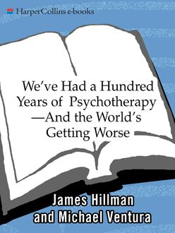 We've Had a Hundred Years of Psychotherapy, James Hillman