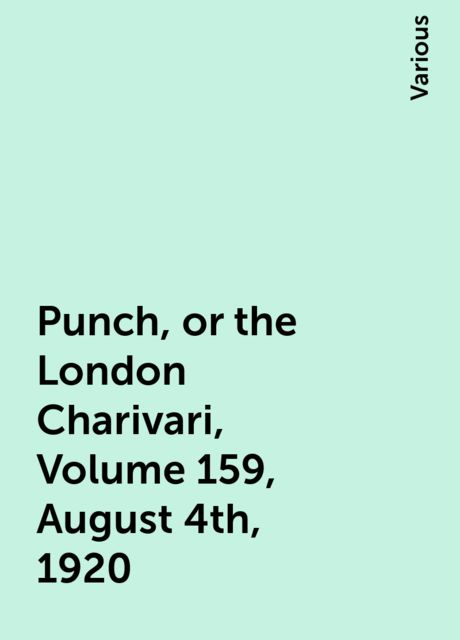 Punch, or the London Charivari, Volume 159, August 4th, 1920, Various