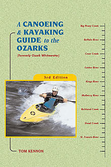 A Canoeing and Kayaking Guide to the Ozarks, Tom Kennon